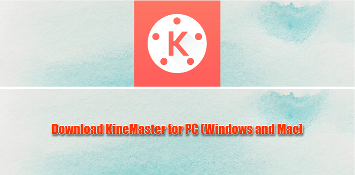Download KineMaster for PC (Windows and Mac) Laptop