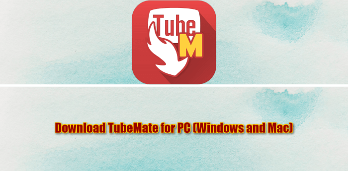 Download TubeMate for PC (Windows and Mac)