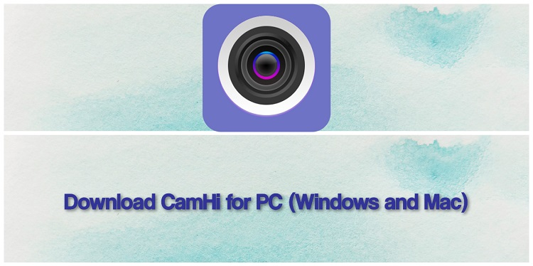 Download CamHi for PC (Windows and Mac)
