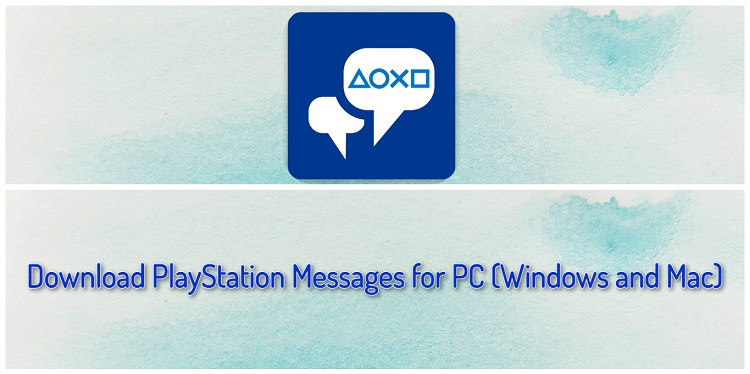 Download PlayStation Messages for PC (Windows and Mac)