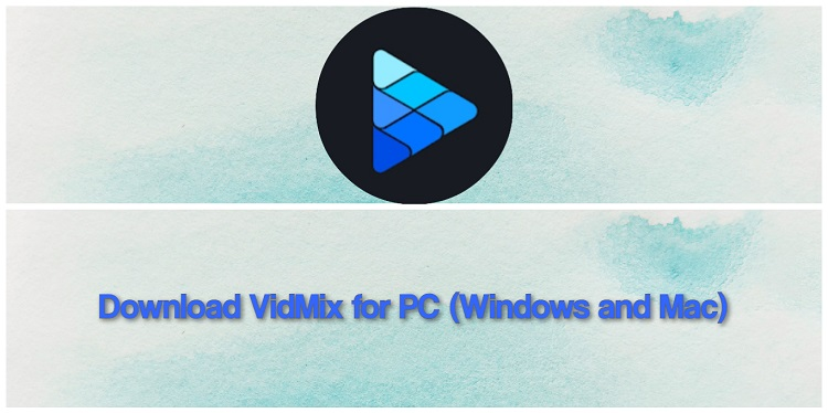 Download VidMix for PC (Windows and Mac)