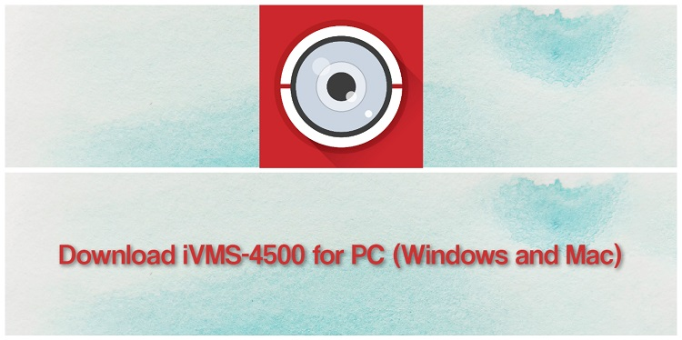 Download iVMS-4500 for PC (Windows and Mac)