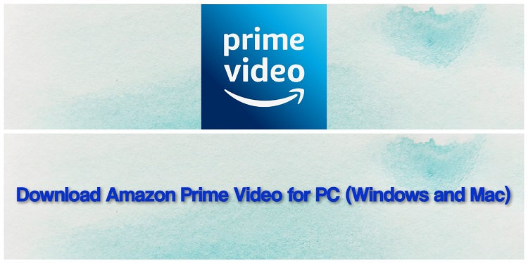 Download Amazon Prime Video for PC (Windows and Mac)