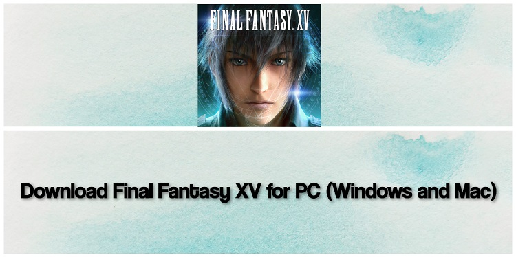 Download Final Fantasy XV for PC (Windows and Mac)