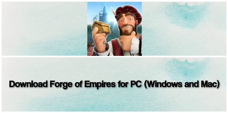 Download Forge of Empires for PC (Windows and Mac)