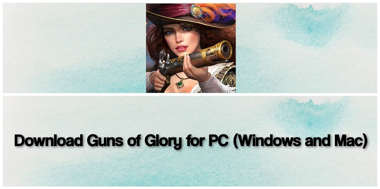 Download Guns of Glory for PC (Windows and Mac)