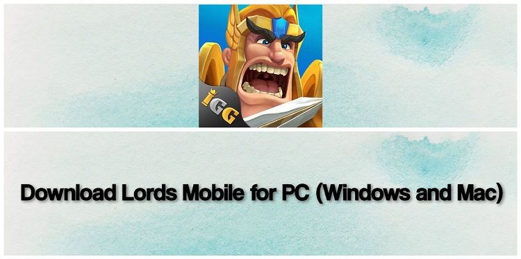 Download Lords Mobile for PC (Windows and Mac)