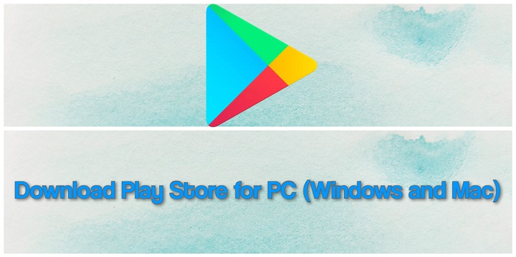Download Play Store for PC (Windows and Mac)