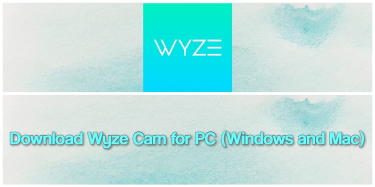 Download Wyze Cam for PC (Windows and Mac)