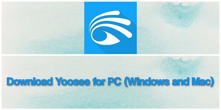 Download Yoosee for PC (Windows and Mac)