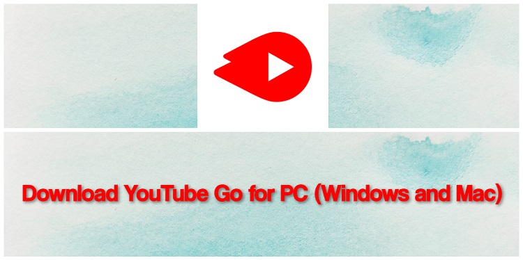 Download YouTube Go for PC (Windows and Mac)