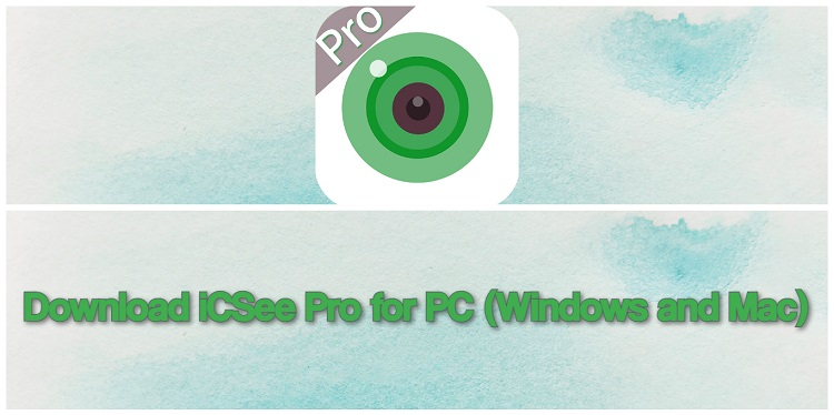 Download iCSee Pro for PC (Windows and Mac)