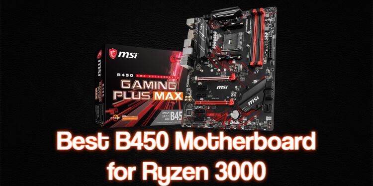Best B450 Motherboard for Ryzen 3000