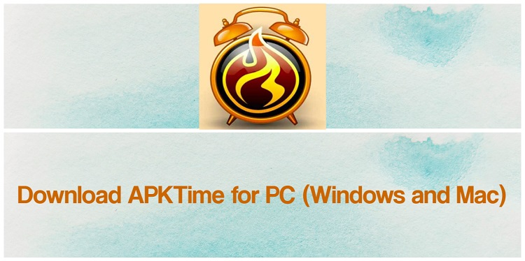 Download APKTime for PC (Windows and Mac)