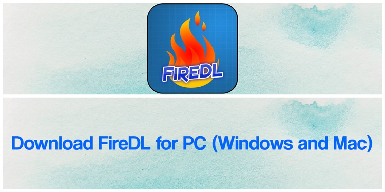Download FireDL for PC (Windows and Mac)