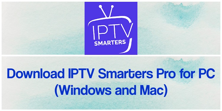 Download IPTV Smarters Pro for PC (Windows and Mac)