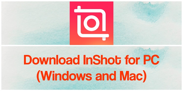 Download InShot for PC (Windows and Mac)