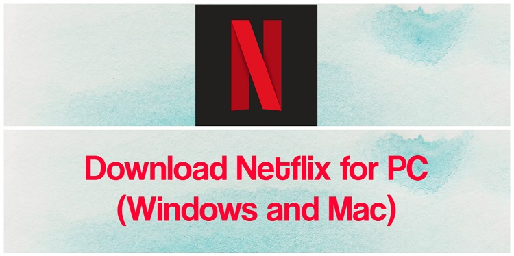 Download Netflix for PC (Windows and Mac)