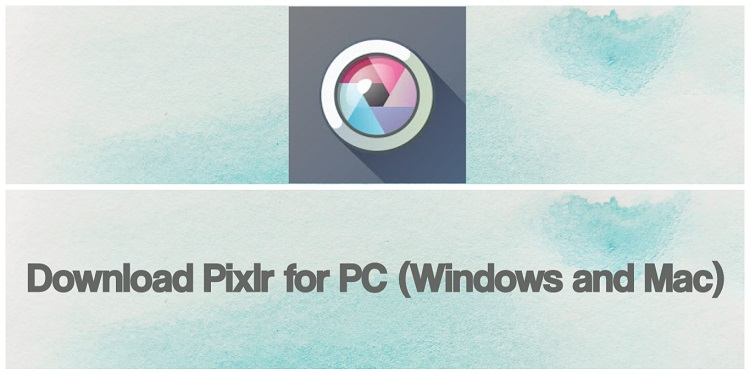 Download Pixlr for PC (Windows and Mac)