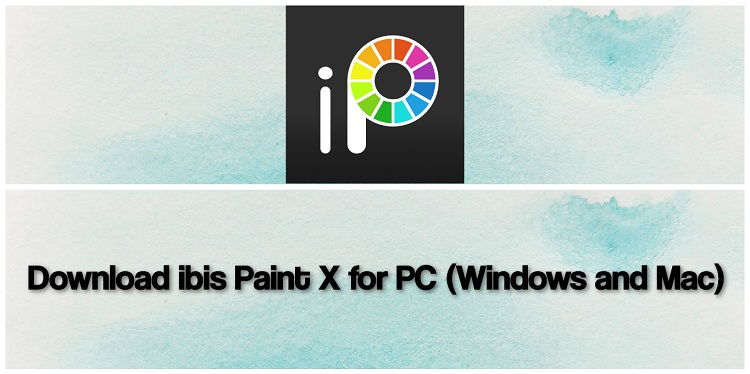 Download ibis Paint X for PC (Windows and Mac)