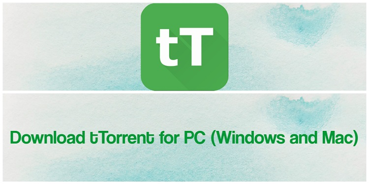 Download tTorrent for PC (Windows and Mac)
