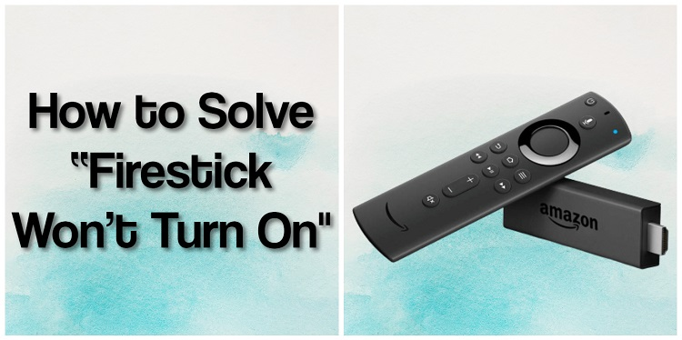 """How to Solve """"Firestick Won't Turn On"""""""