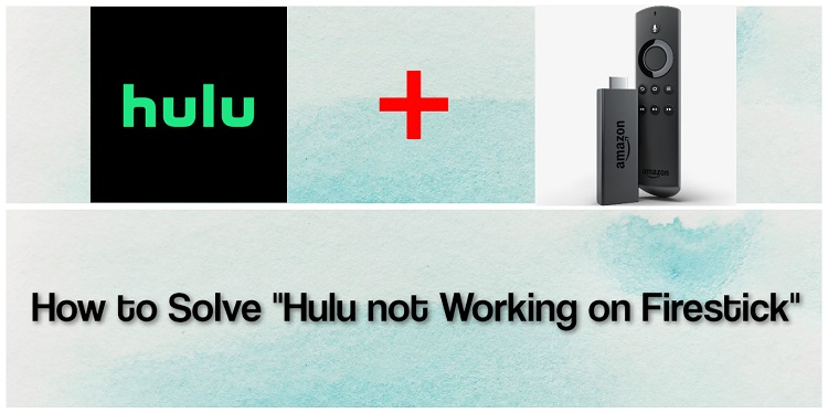 "How to Solve ""Hulu not Working on Firestick"""