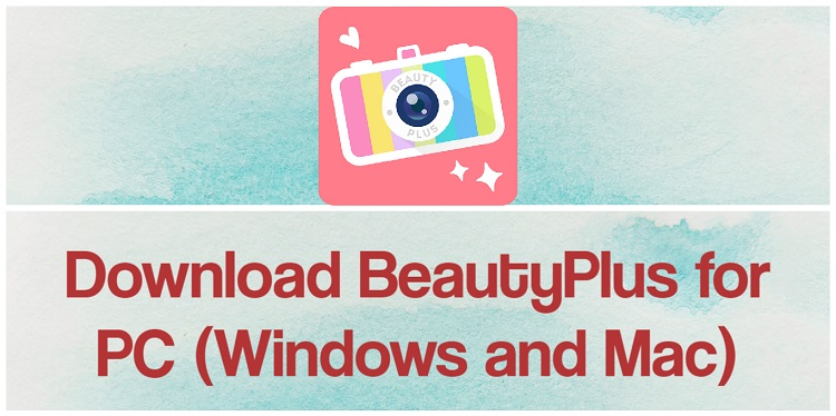 Download BeautyPlus for PC (Windows and Mac)