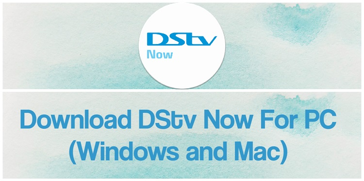 Download DStv Now for PC (Windows and Mac)