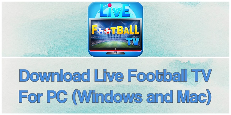 Download Live Football TVfor PC (Windows and Mac)