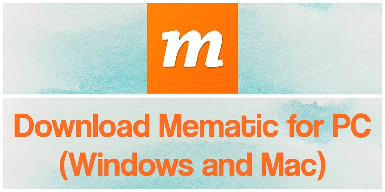 Download Mematic for PC (Windows and Mac)