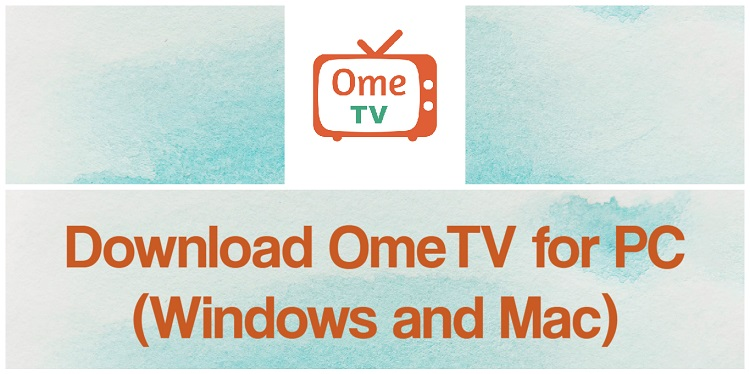 Download OmeTV for PC (Windows and Mac)