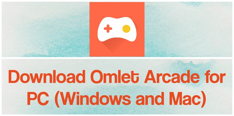 Download Omlet Arcade for PC (Windows and Mac)