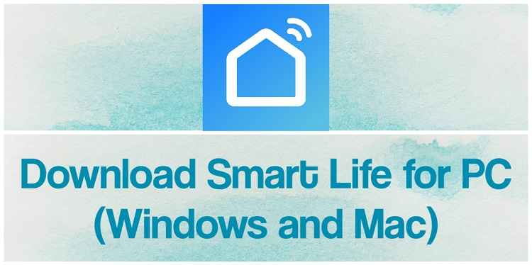 Download Smart Life for PC (Windows and Mac)