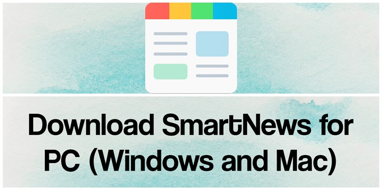 Download SmartNews for PC (Windows and Mac)
