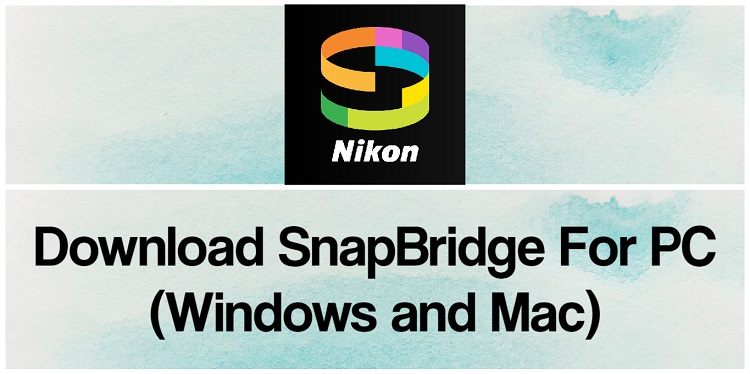 Download SnapBridge for PC (Windows and Mac)