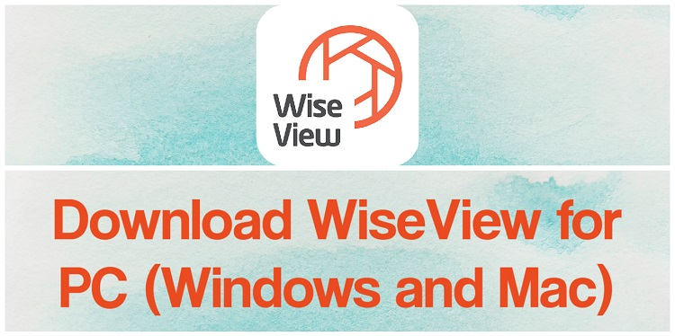Download WiseView for PC (Windows and Mac)