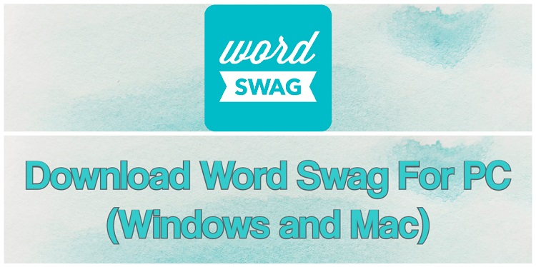 Download Word Swag for PC (Windows and Mac)