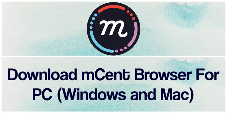 Download mCent Browser for PC (Windows and Mac)