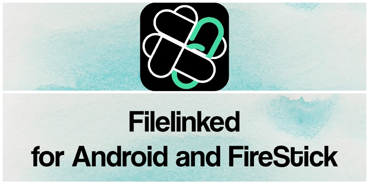 Filelinked APK for Android and FireStick