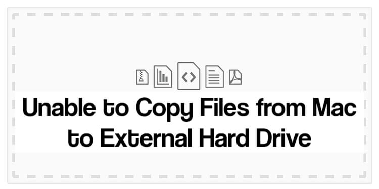 Unable to Copy Files from Mac to External Hard Drive
