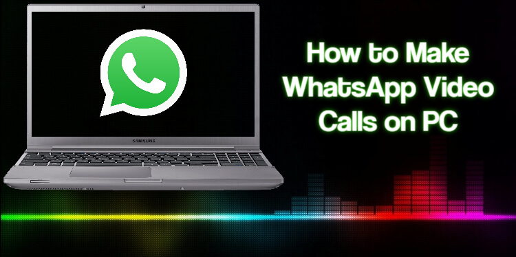 WhatsApp Video Calls on PC