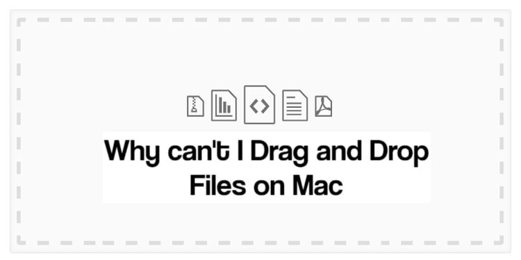 Why can't I Drag and Drop Files on Mac
