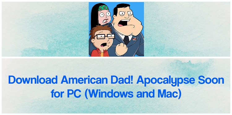 Download American Dad! Apocalypse Soon for PC (Windows and Mac)