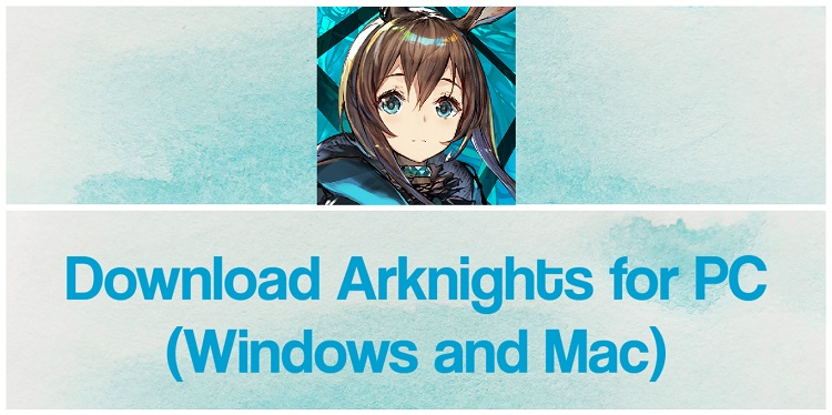 Download Arknights for PC (Windows and Mac)