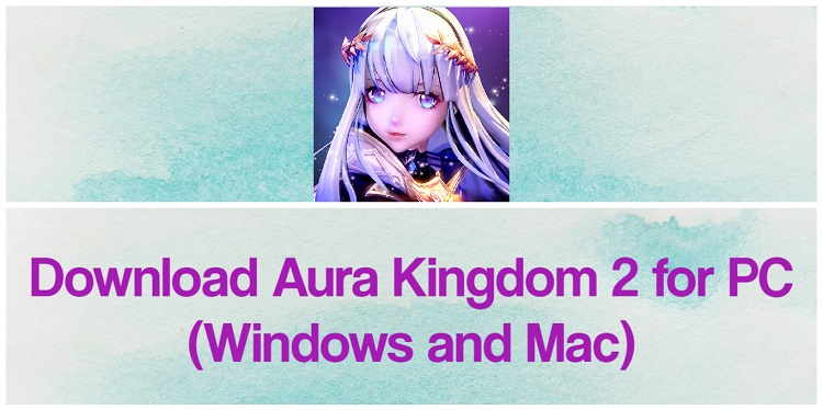 Download Aura Kingdom 2 for PC (Windows and Mac)