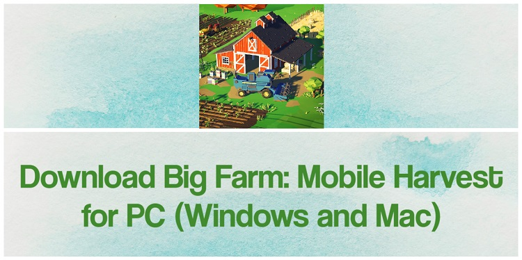 Download Big Farm: Mobile Harvest for PC (Windows and Mac)