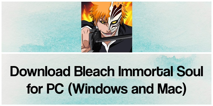 Download Bleach: Immortal Soul for PC (Windows and Mac)