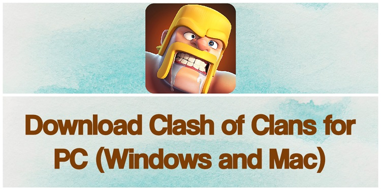 Download Clash of Clans for PC (Windows and Mac)