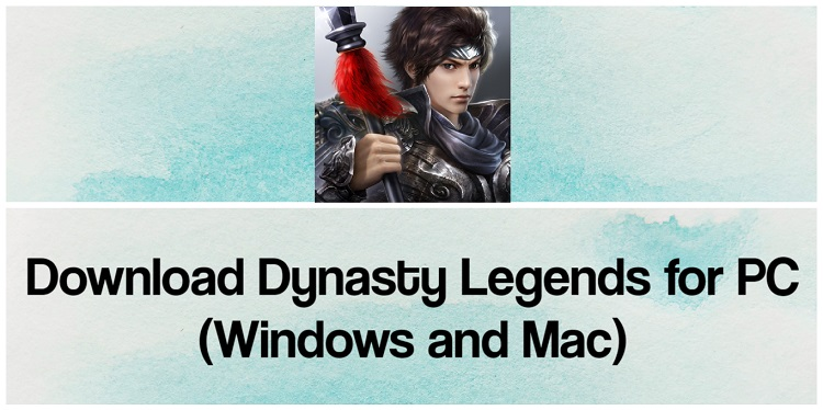 Download Dynasty Legends for PC (Windows and Mac)